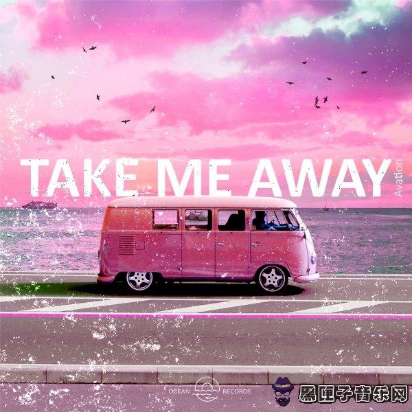 Avation - Take Me Away (Original Mix)